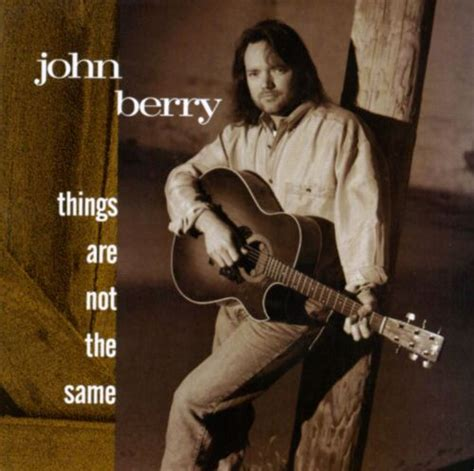 Things Are Not the Same - John Berry | Songs, Reviews